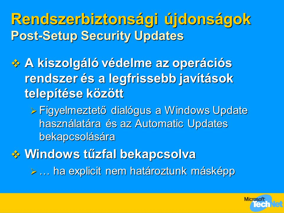 """Hálózatbiztonsági újdonságok Windows Firewall  Alapértelmezésben nincs bekapcsolva  Windows Firewall / ICS szolgáltatás letiltva  Kivéve a PSSU alatt  Állapotérzékeny tűzfal  Csak a bejövő csomagok blokkolása  IPv6 integráció  ICMP csomagok szűrése csomagtípus alapján  Rendszerindításkor aktív zárolt üzemmód  """"Boot time security : csak DHCP, DNS, DC (házirend letöltése)  Minden hálózati kapcsolatra érvényes konfiguráció  Vezetékes, vezeték nélküli, telefonos, VPN,..."""