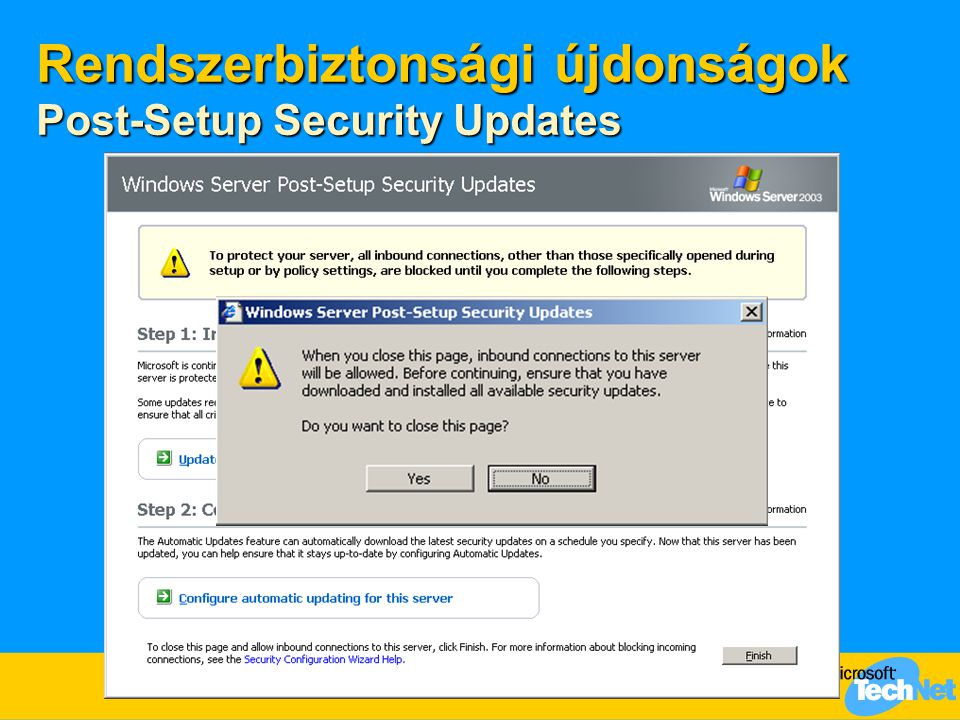  Megjelenik:  Windows NT 4.0-ról történő frissítés során  Windows Server 2003 SP1 új telepítése esetén  Nem jelenik meg:  Windows 2000-ről történő frissítés során  Windows Server 2003 (RTM)-ről frissítés során  ha a tűzfalat telepítés során válaszfájlból, scriptből vagy Group Policy-vel bekapcsoltuk