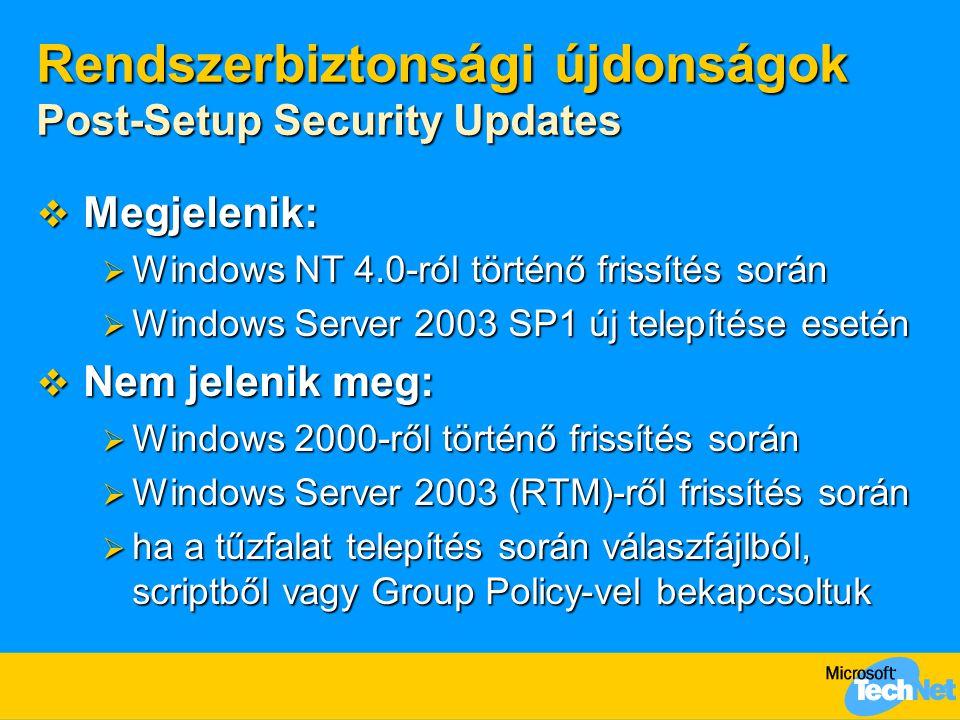  Megjelenik:  Windows NT 4.0-ról történő frissítés során  Windows Server 2003 SP1 új telepítése esetén  Nem jelenik meg:  Windows 2000-ről történ