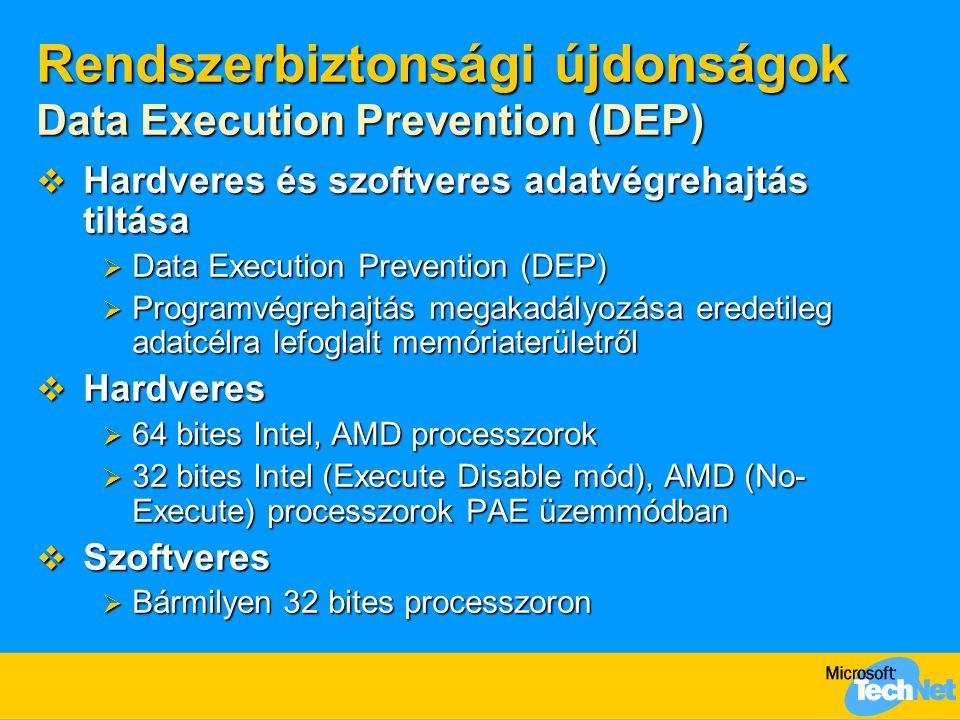 Rendszerbiztonsági újdonságok Data Execution Prevention (DEP)  boot.ini kapcsoló: /noexecute=  boot.ini kapcsoló: /noexecute=  OptIn – szoftveres és hardveres DEP bekapcsolva; csak a külön erre felkészített alkalmazások esetén (+ operációs rendszer)  OptOut – szoftveres és hardveres DEP bekapcsolva; kivételek definiálhatók  AlwaysOn – szoftveres és hardveres DEP bekapcsolva; kivétel nincs  AlwaysOff – szoftveres és hardveres DEP kikapcsolva