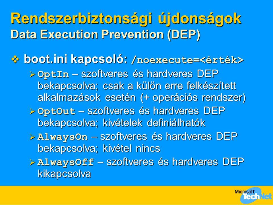 Rendszerbiztonsági újdonságok Data Execution Prevention (DEP)  Konfiguráció:  Control Panel / System / Advanced / (Performance) Settings / …  Funkciók  DEP ki/bekapcsolása  Kivételek definiálása  Alapértelmezés:  OptOut – bekapcsolva, kivételek definiálhatók