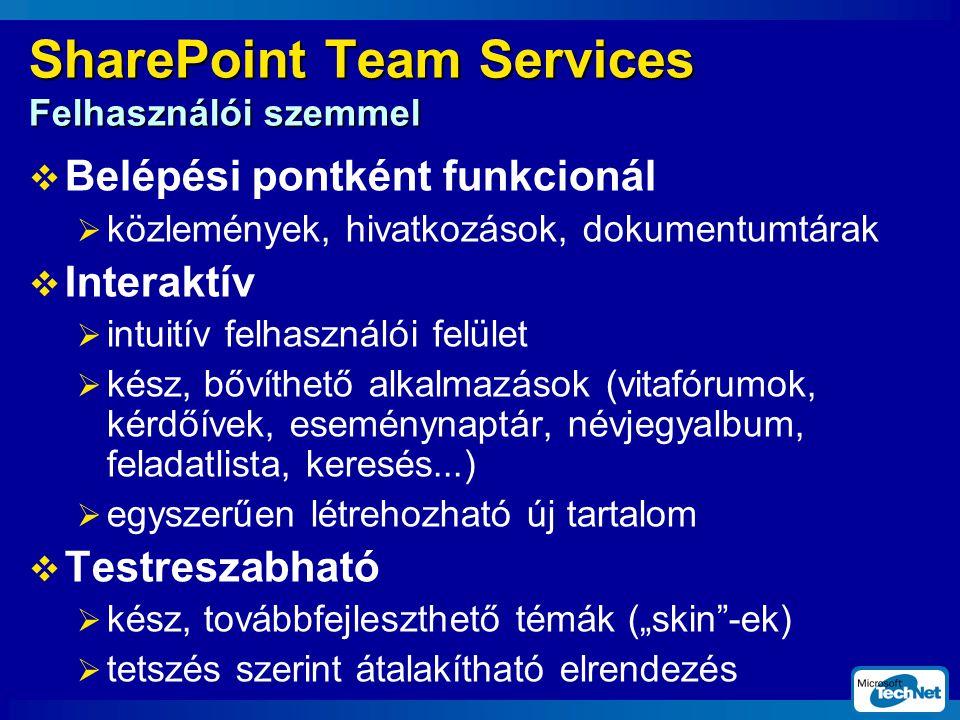 """SharePoint Team Services Felhasználói szemmel  Belépési pontként funkcionál  közlemények, hivatkozások, dokumentumtárak  Interaktív  intuitív felhasználói felület  kész, bővíthető alkalmazások (vitafórumok, kérdőívek, eseménynaptár, névjegyalbum, feladatlista, keresés...)  egyszerűen létrehozható új tartalom  Testreszabható  kész, továbbfejleszthető témák (""""skin -ek)  tetszés szerint átalakítható elrendezés"""