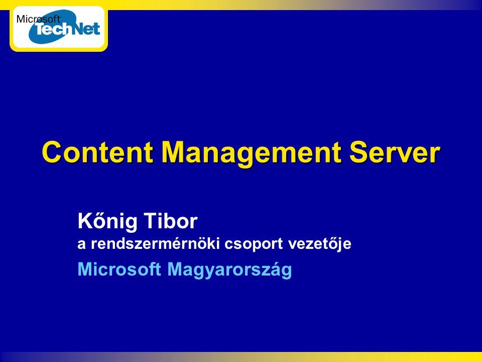 Content Management Server Kőnig Tibor a rendszermérnöki csoport vezetője Microsoft Magyarország