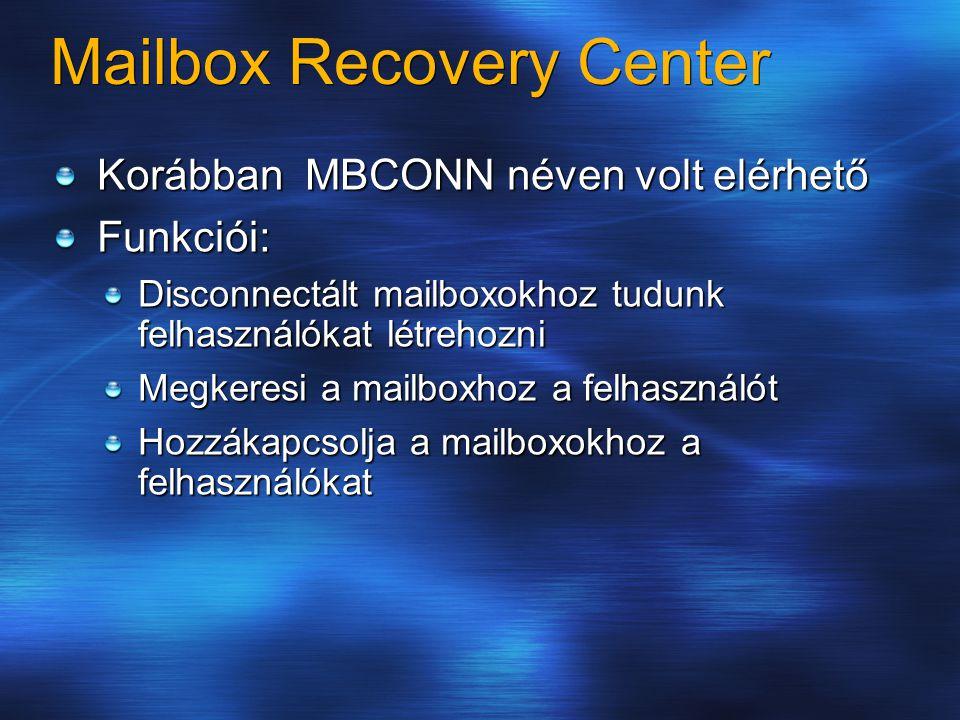 Mailbox Recovery Center Korábban MBCONN néven volt elérhető Funkciói: Disconnectált mailboxokhoz tudunk felhasználókat létrehozni Megkeresi a mailboxhoz a felhasználót Hozzákapcsolja a mailboxokhoz a felhasználókat