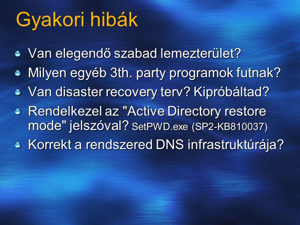Gyakori hibák Van elegendő szabad lemezterület? Milyen egyéb 3th. party programok futnak? Van disaster recovery terv? Kipróbáltad? Rendelkezel az