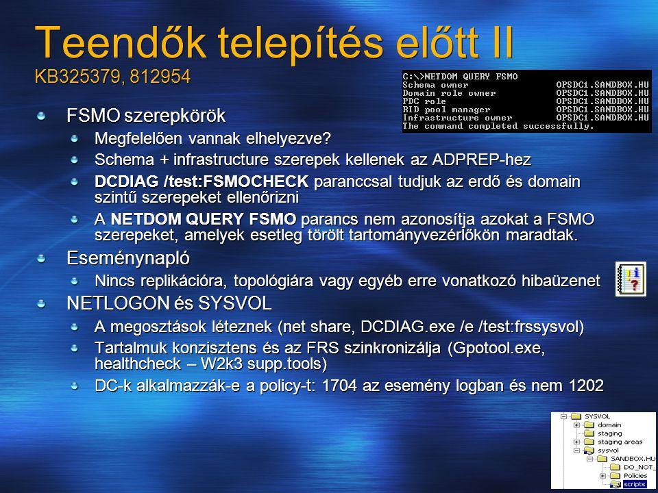 Teendők telepítés előtt II KB325379, 812954 FSMO szerepkörök Megfelelően vannak elhelyezve? Schema + infrastructure szerepek kellenek az ADPREP-hez DC