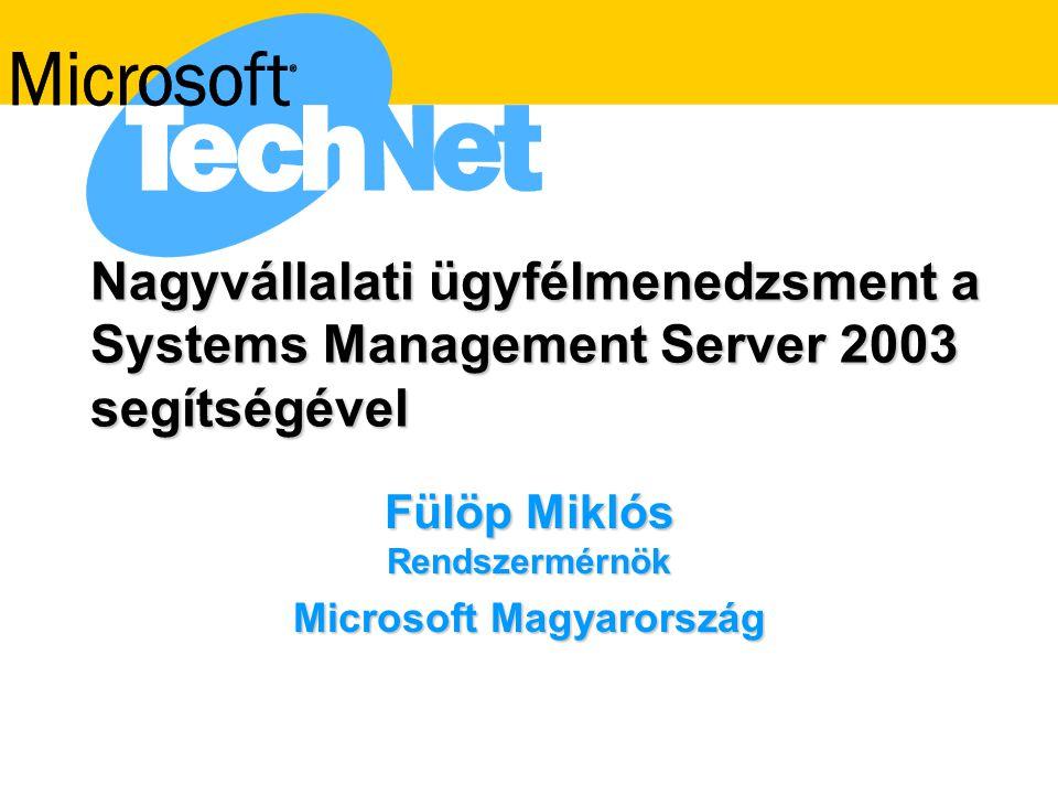 Nagyvállalati ügyfélmenedzsment a Systems Management Server 2003 segítségével Fülöp Miklós Rendszermérnök Microsoft Magyarország