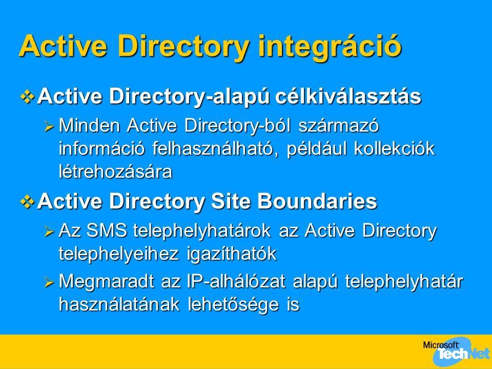 Active Directory integráció  Active Directory-alapú célkiválasztás  Minden Active Directory-ból származó információ felhasználható, például kollekciók létrehozására  Active Directory Site Boundaries  Az SMS telephelyhatárok az Active Directory telephelyeihez igazíthatók  Megmaradt az IP-alhálózat alapú telephelyhatár használatának lehetősége is