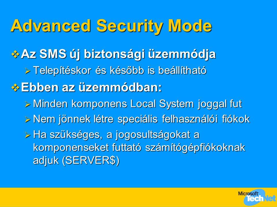Advanced Security Mode  Az SMS új biztonsági üzemmódja  Telepítéskor és később is beállítható  Ebben az üzemmódban:  Minden komponens Local System joggal fut  Nem jönnek létre speciális felhasználói fiókok  Ha szükséges, a jogosultságokat a komponenseket futtató számítógépfiókoknak adjuk (SERVER$)