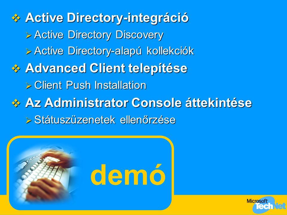 demó  Active Directory-integráció  Active Directory Discovery  Active Directory-alapú kollekciók  Advanced Client telepítése  Client Push Installation  Az Administrator Console áttekintése  Státuszüzenetek ellenőrzése