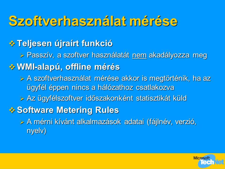 Szoftverhasználat mérése  Teljesen újraírt funkció  Passzív, a szoftver használatát nem akadályozza meg  WMI-alapú, offline mérés  A szoftverhasználat mérése akkor is megtörténik, ha az ügyfél éppen nincs a hálózathoz csatlakozva  Az ügyfélszoftver időszakonként statisztikát küld  Software Metering Rules  A mérni kívánt alkalmazások adatai (fájlnév, verzió, nyelv)