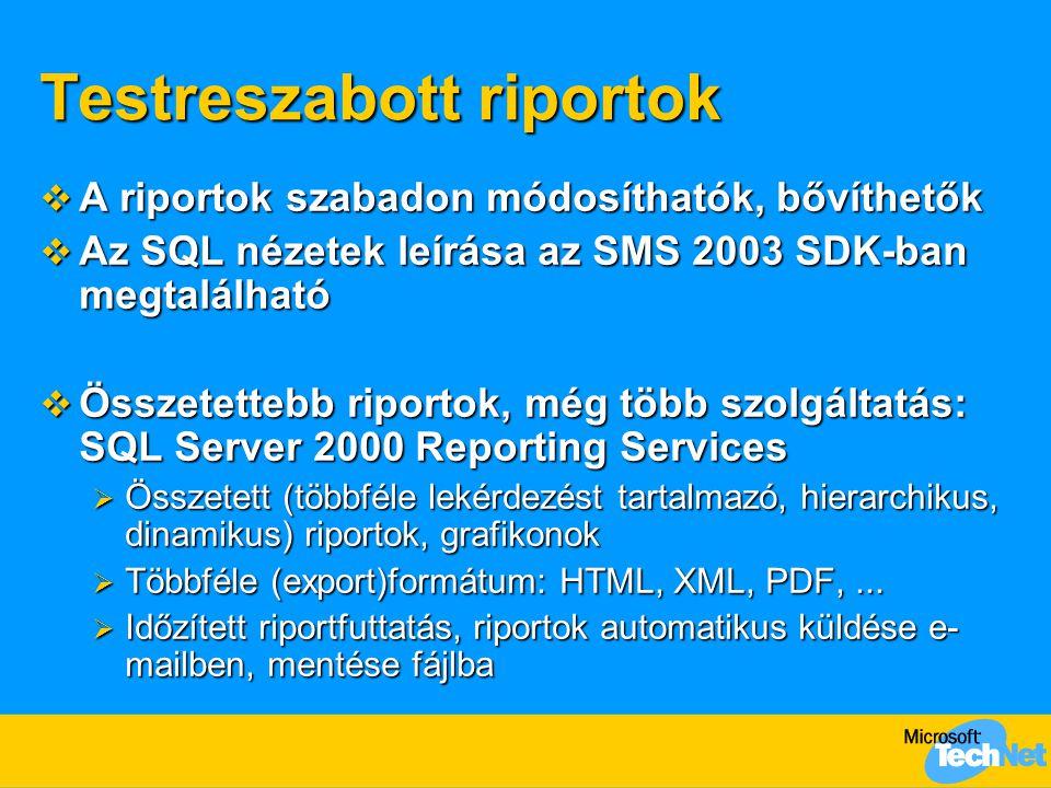 Testreszabott riportok  A riportok szabadon módosíthatók, bővíthetők  Az SQL nézetek leírása az SMS 2003 SDK-ban megtalálható  Összetettebb riportok, még több szolgáltatás: SQL Server 2000 Reporting Services  Összetett (többféle lekérdezést tartalmazó, hierarchikus, dinamikus) riportok, grafikonok  Többféle (export)formátum: HTML, XML, PDF,...