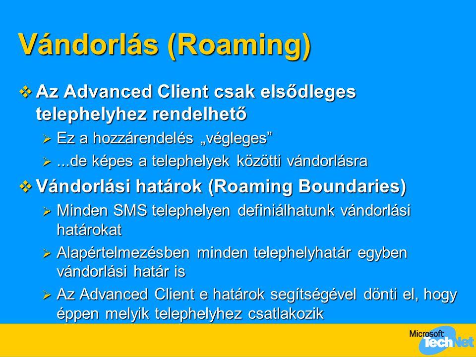 """Vándorlás (Roaming)  Az Advanced Client csak elsődleges telephelyhez rendelhető  Ez a hozzárendelés """"végleges ...de képes a telephelyek közötti vándorlásra  Vándorlási határok (Roaming Boundaries)  Minden SMS telephelyen definiálhatunk vándorlási határokat  Alapértelmezésben minden telephelyhatár egyben vándorlási határ is  Az Advanced Client e határok segítségével dönti el, hogy éppen melyik telephelyhez csatlakozik"""