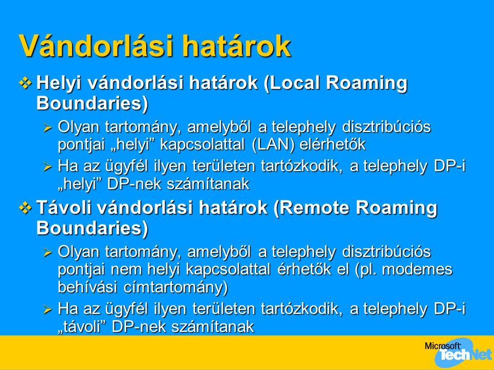 """Vándorlási határok  Helyi vándorlási határok (Local Roaming Boundaries)  Olyan tartomány, amelyből a telephely disztribúciós pontjai """"helyi kapcsolattal (LAN) elérhetők  Ha az ügyfél ilyen területen tartózkodik, a telephely DP-i """"helyi DP-nek számítanak  Távoli vándorlási határok (Remote Roaming Boundaries)  Olyan tartomány, amelyből a telephely disztribúciós pontjai nem helyi kapcsolattal érhetők el (pl."""