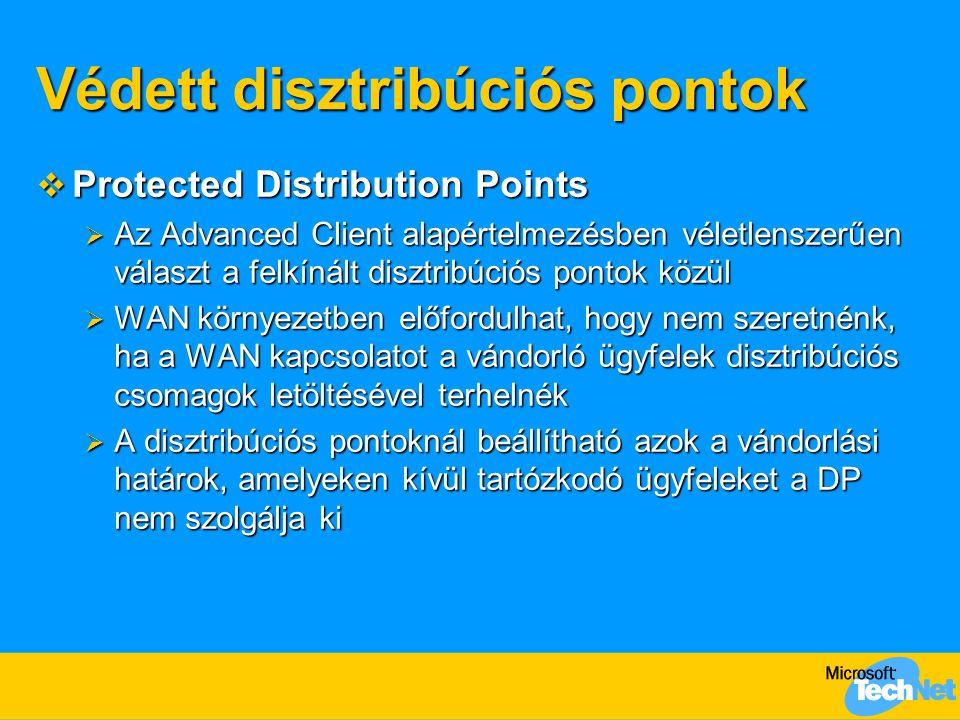Védett disztribúciós pontok  Protected Distribution Points  Az Advanced Client alapértelmezésben véletlenszerűen választ a felkínált disztribúciós pontok közül  WAN környezetben előfordulhat, hogy nem szeretnénk, ha a WAN kapcsolatot a vándorló ügyfelek disztribúciós csomagok letöltésével terhelnék  A disztribúciós pontoknál beállítható azok a vándorlási határok, amelyeken kívül tartózkodó ügyfeleket a DP nem szolgálja ki