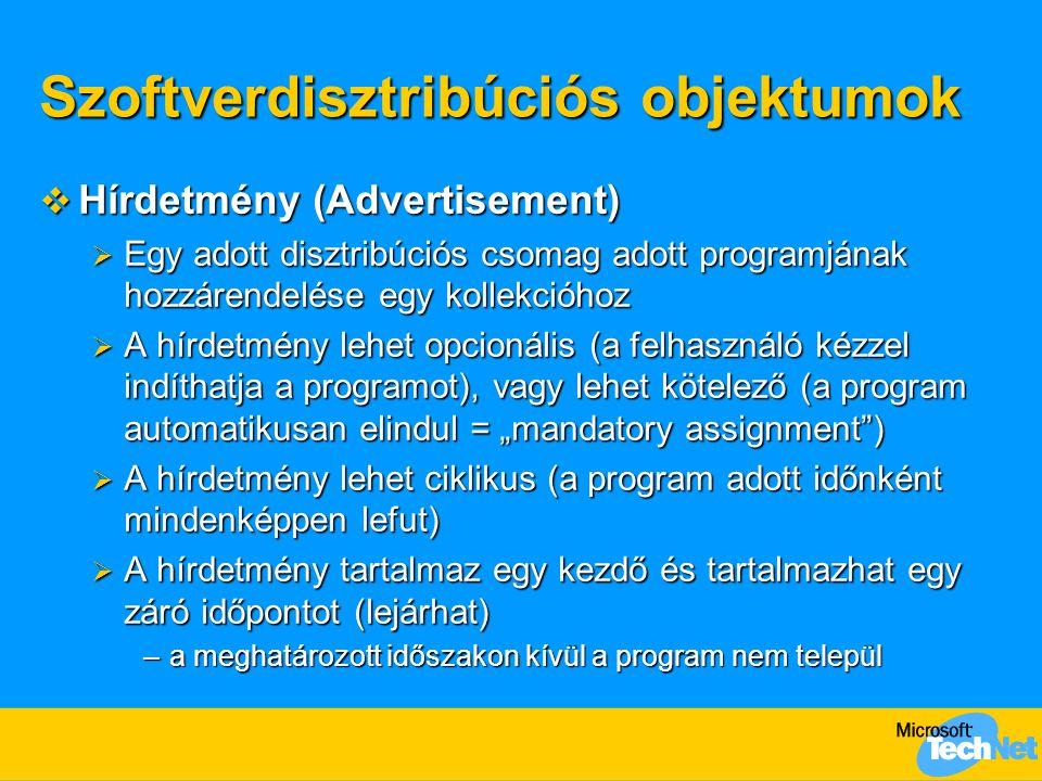 """Szoftverdisztribúciós objektumok  Hírdetmény (Advertisement)  Egy adott disztribúciós csomag adott programjának hozzárendelése egy kollekcióhoz  A hírdetmény lehet opcionális (a felhasználó kézzel indíthatja a programot), vagy lehet kötelező (a program automatikusan elindul = """"mandatory assignment )  A hírdetmény lehet ciklikus (a program adott időnként mindenképpen lefut)  A hírdetmény tartalmaz egy kezdő és tartalmazhat egy záró időpontot (lejárhat) –a meghatározott időszakon kívül a program nem települ"""