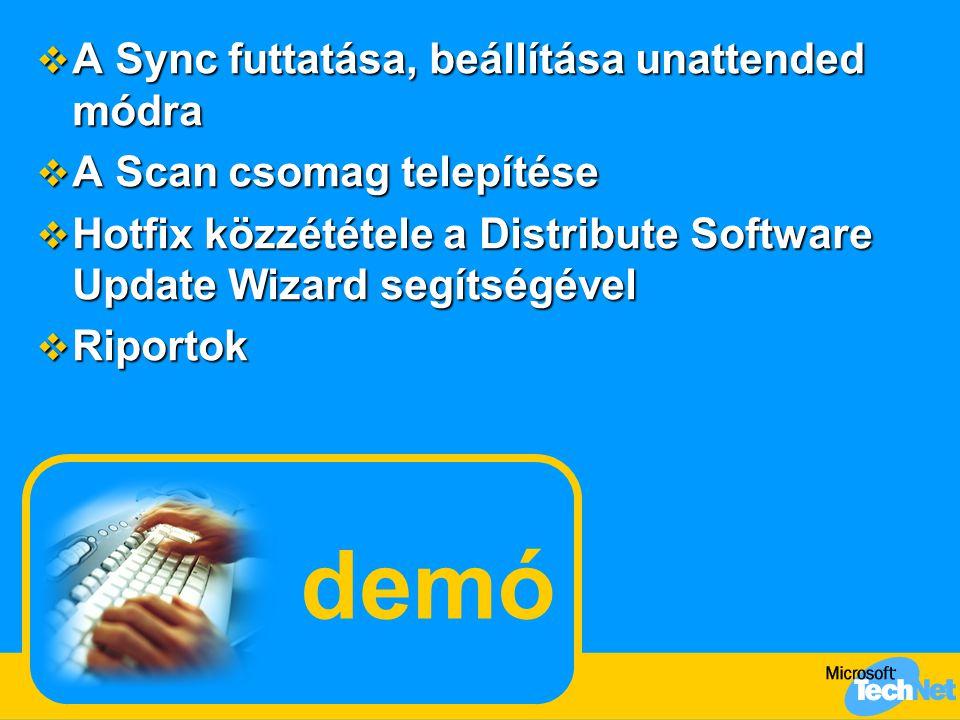 demó  A Sync futtatása, beállítása unattended módra  A Scan csomag telepítése  Hotfix közzététele a Distribute Software Update Wizard segítségével  Riportok