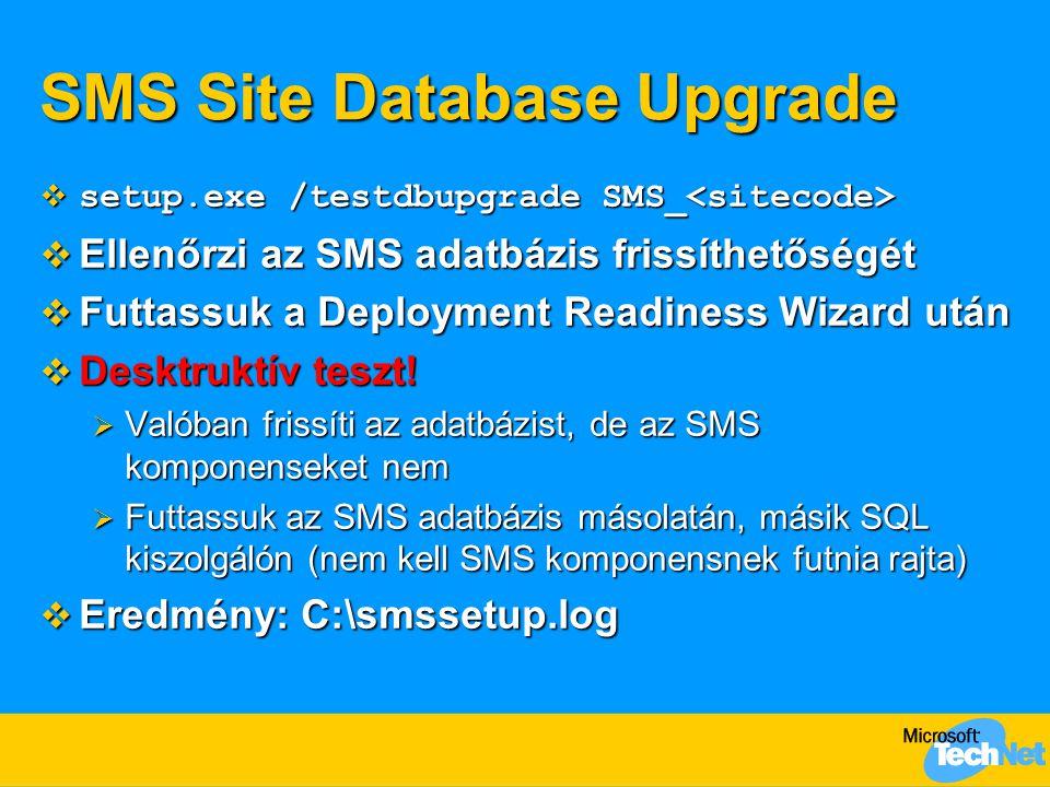 SMS Site Database Upgrade  setup.exe /testdbupgrade SMS_  setup.exe /testdbupgrade SMS_  Ellenőrzi az SMS adatbázis frissíthetőségét  Futtassuk a Deployment Readiness Wizard után  Desktruktív teszt.