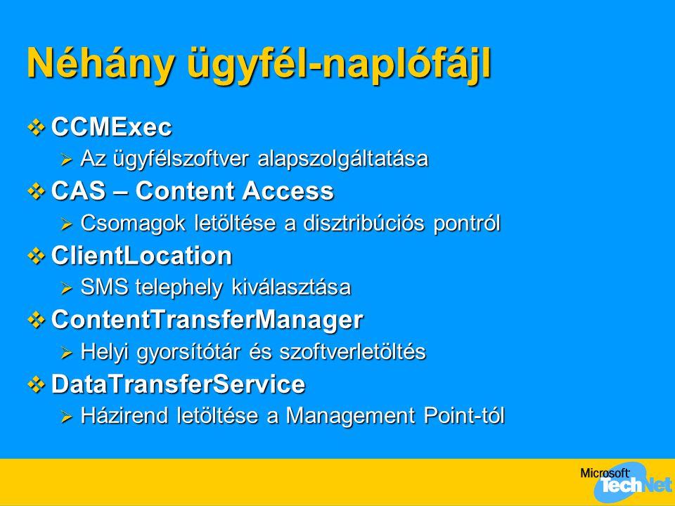 Néhány ügyfél-naplófájl  CCMExec  Az ügyfélszoftver alapszolgáltatása  CAS – Content Access  Csomagok letöltése a disztribúciós pontról  ClientLocation  SMS telephely kiválasztása  ContentTransferManager  Helyi gyorsítótár és szoftverletöltés  DataTransferService  Házirend letöltése a Management Point-tól