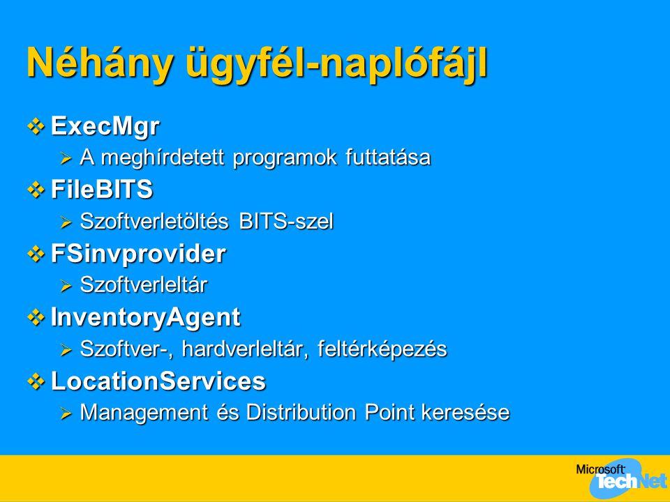 Néhány ügyfél-naplófájl  ExecMgr  A meghírdetett programok futtatása  FileBITS  Szoftverletöltés BITS-szel  FSinvprovider  Szoftverleltár  InventoryAgent  Szoftver-, hardverleltár, feltérképezés  LocationServices  Management és Distribution Point keresése