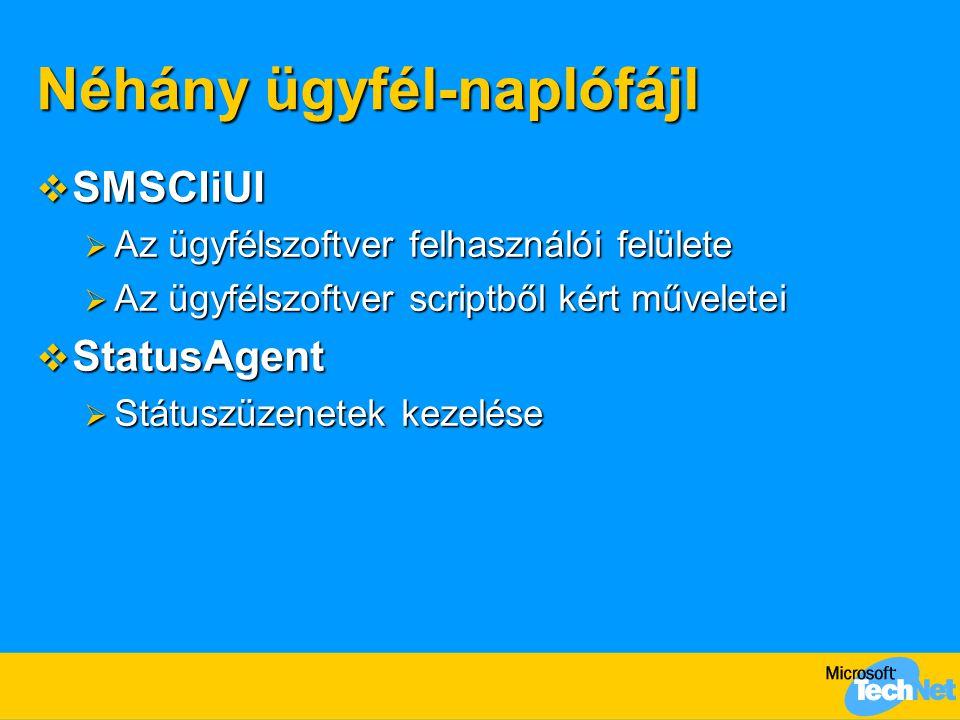 Néhány ügyfél-naplófájl  SMSCliUI  Az ügyfélszoftver felhasználói felülete  Az ügyfélszoftver scriptből kért műveletei  StatusAgent  Státuszüzenetek kezelése