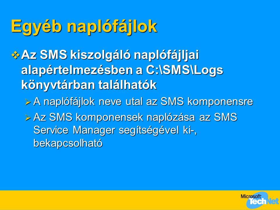Egyéb naplófájlok  Az SMS kiszolgáló naplófájljai alapértelmezésben a C:\SMS\Logs könyvtárban találhatók  A naplófájlok neve utal az SMS komponensre  Az SMS komponensek naplózása az SMS Service Manager segítségével ki-, bekapcsolható