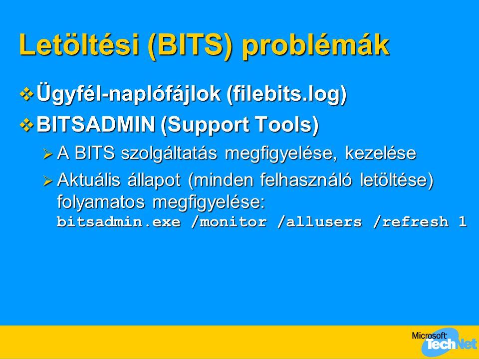 Letöltési (BITS) problémák  Ügyfél-naplófájlok (filebits.log)  BITSADMIN (Support Tools)  A BITS szolgáltatás megfigyelése, kezelése  Aktuális állapot (minden felhasználó letöltése) folyamatos megfigyelése: bitsadmin.exe /monitor /allusers /refresh 1