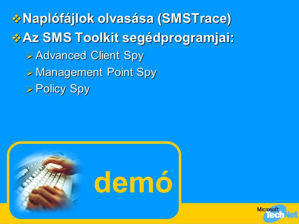 demó  Naplófájlok olvasása (SMSTrace)  Az SMS Toolkit segédprogramjai:  Advanced Client Spy  Management Point Spy  Policy Spy