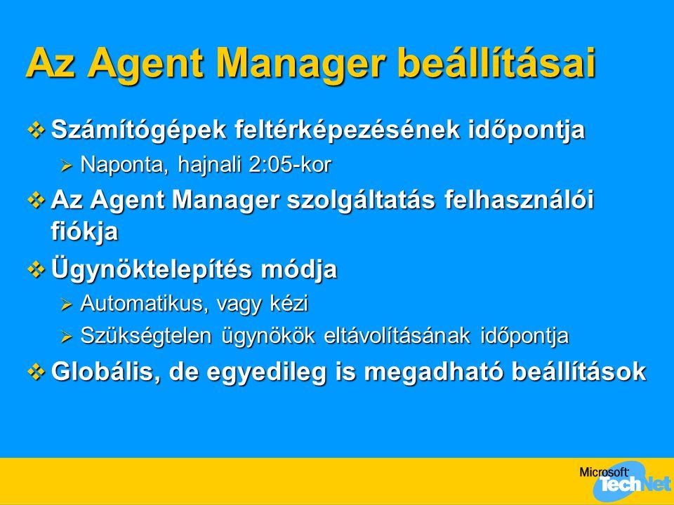 Az Agent Manager beállításai  Számítógépek feltérképezésének időpontja  Naponta, hajnali 2:05-kor  Az Agent Manager szolgáltatás felhasználói fiókja  Ügynöktelepítés módja  Automatikus, vagy kézi  Szükségtelen ügynökök eltávolításának időpontja  Globális, de egyedileg is megadható beállítások