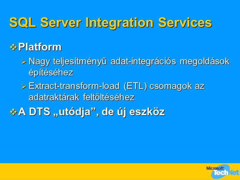 """SQL Server Integration Services  Platform  Nagy teljesítményű adat-integrációs megoldások építéséhez  Extract-transform-load (ETL) csomagok az adatraktárak feltöltéséhez  A DTS """"utódja , de új eszköz"""