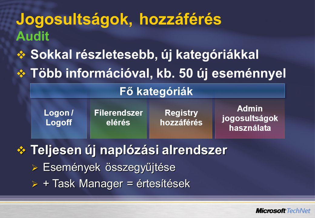 Jogosultságok, hozzáférés Audit   Sokkal részletesebb, új kategóriákkal   Több információval, kb. 50 új eseménnyel Fő kategóriák Logon / Logoff Fi