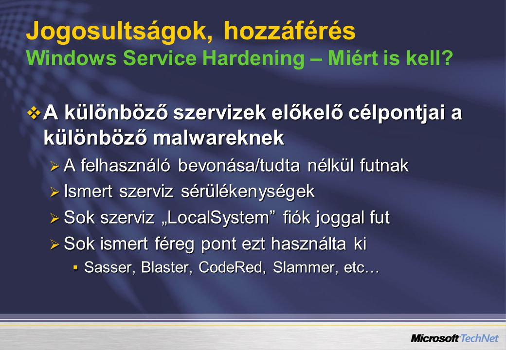  A különböző szervizek előkelő célpontjai a különböző malwareknek  A felhasználó bevonása/tudta nélkül futnak  Ismert szerviz sérülékenységek  Sok