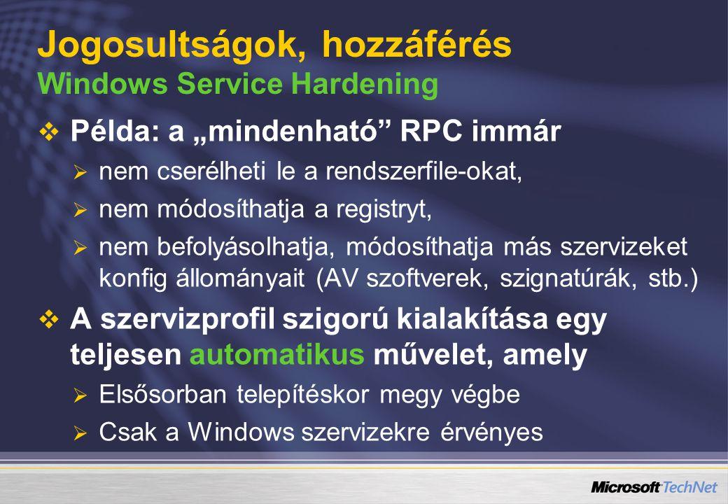 """Jogosultságok, hozzáférés Windows Service Hardening   Példa: a """"mindenható"""" RPC immár   nem cserélheti le a rendszerfile-okat,   nem módosíthatj"""