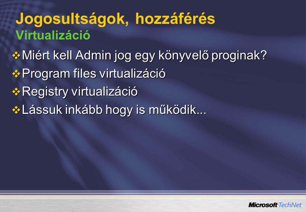  Miért kell Admin jog egy könyvelő proginak?  Program files virtualizáció  Registry virtualizáció  Lássuk inkább hogy is működik... Jogosultságok,