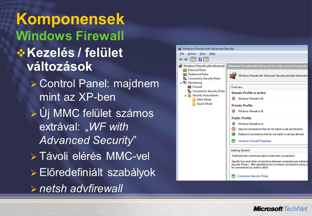 """  Kezelés / felület változások   Control Panel: majdnem mint az XP-ben   Új MMC felület számos extrával: """"WF with Advanced Security""""   Távoli"""