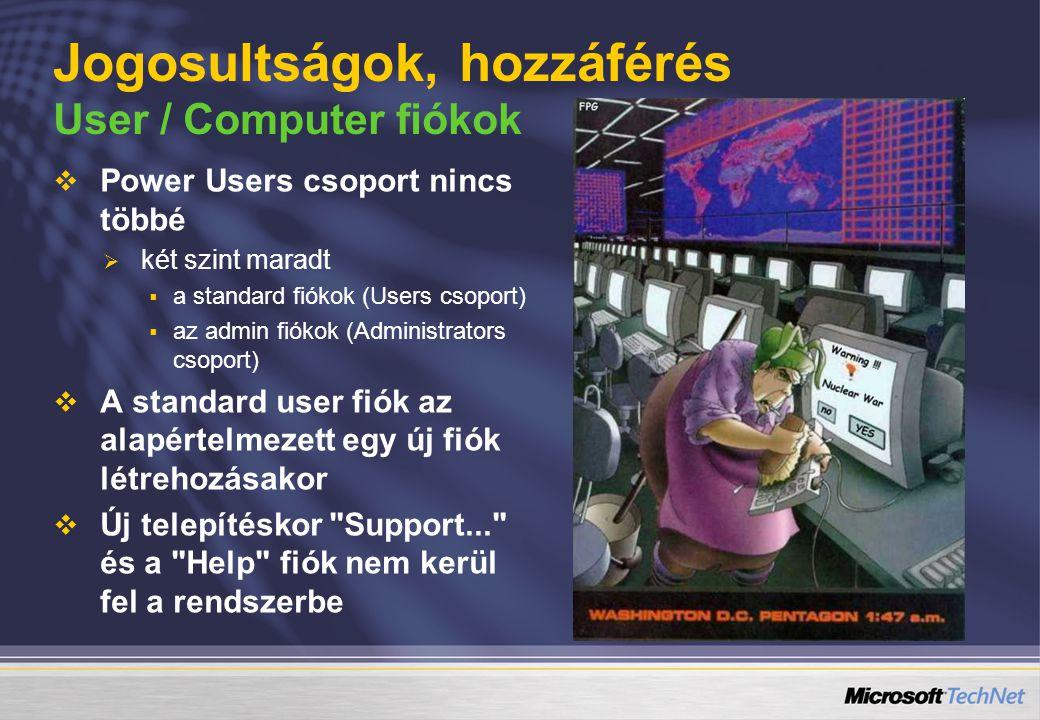 Jogosultságok, hozzáférés User / Computer fiókok   Power Users csoport nincs többé   két szint maradt   a standard fiókok (Users csoport)   az