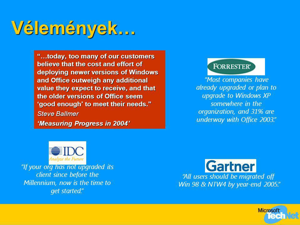 "Vélemények… ""…today, too many of our customers believe that the cost and effort of deploying newer versions of Windows and Office outweigh any additio"