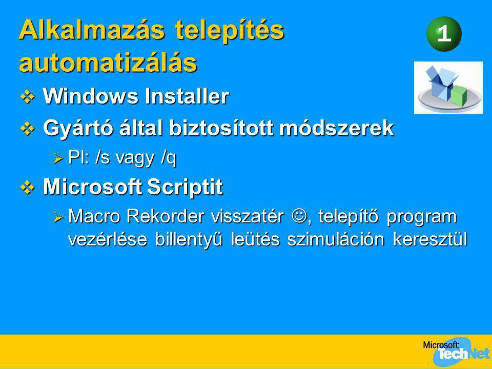 Alkalmazás telepítés automatizálás  Windows Installer  Gyártó által biztosított módszerek  Pl: /s vagy /q  Microsoft Scriptit  Macro Rekorder vis