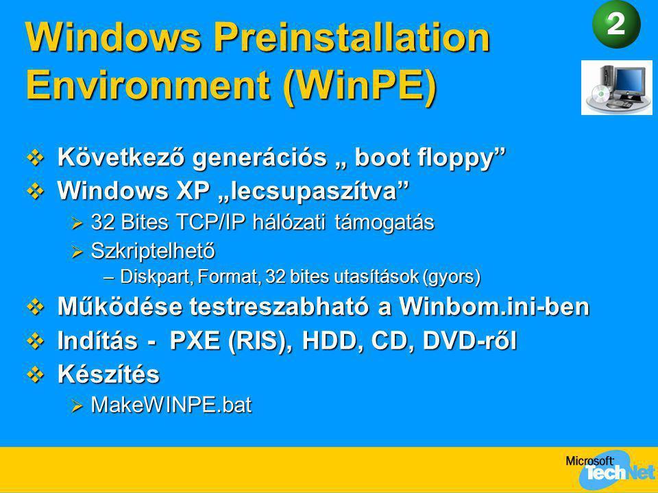"""Windows Preinstallation Environment (WinPE)  Következő generációs """" boot floppy""""  Windows XP """"lecsupaszítva""""  32 Bites TCP/IP hálózati támogatás """