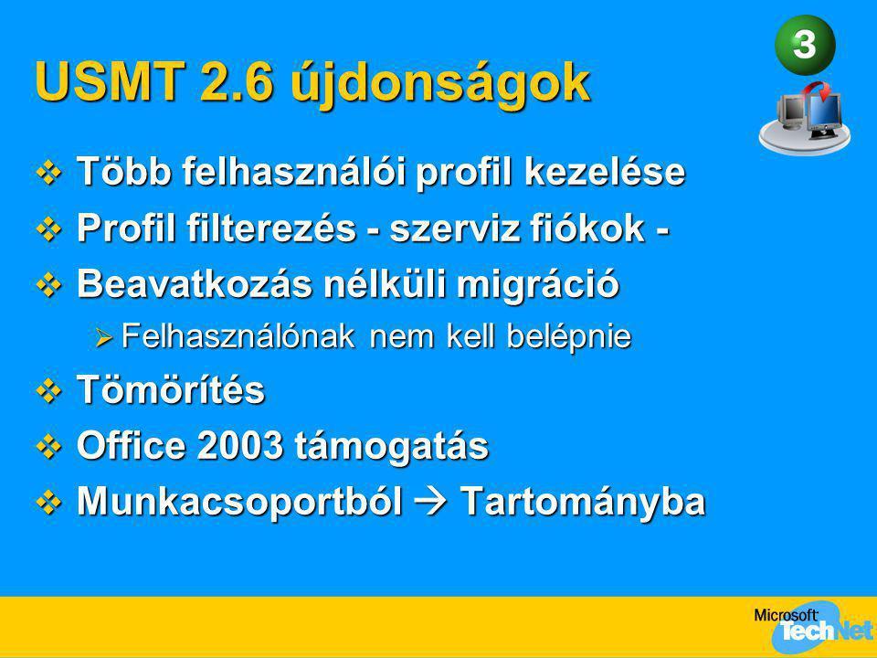 USMT 2.6 újdonságok  Több felhasználói profil kezelése  Profil filterezés - szerviz fiókok -  Beavatkozás nélküli migráció  Felhasználónak nem kel
