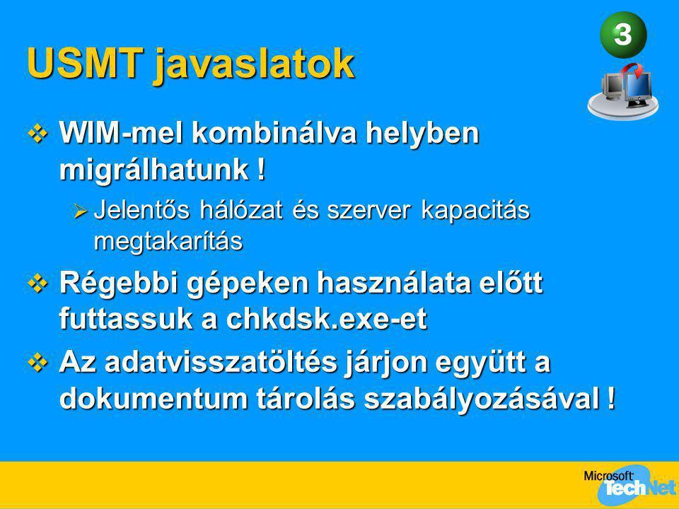 USMT javaslatok  WIM-mel kombinálva helyben migrálhatunk !  Jelentős hálózat és szerver kapacitás megtakarítás  Régebbi gépeken használata előtt fu