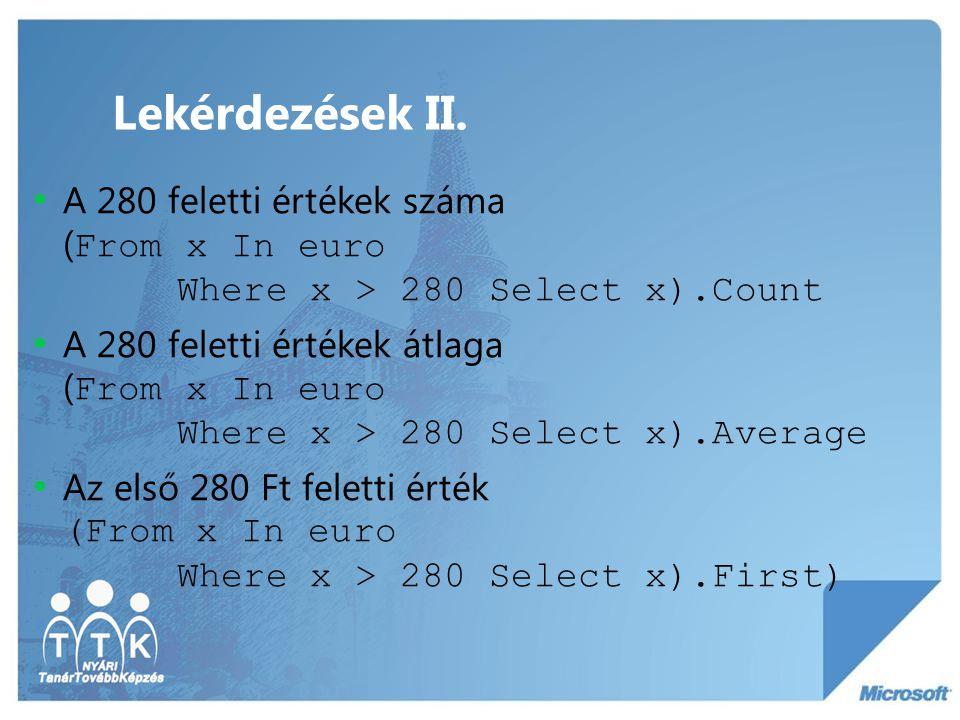 Rendezés Rendezett tömb létrehozása: Dim q = From x In euro Order By x Tömbök esetén hagyományos megoldás: Array.Sort(euro) Rendezés lekérdezéssel: Dim q = From x In euro Where x > 280 Order By x
