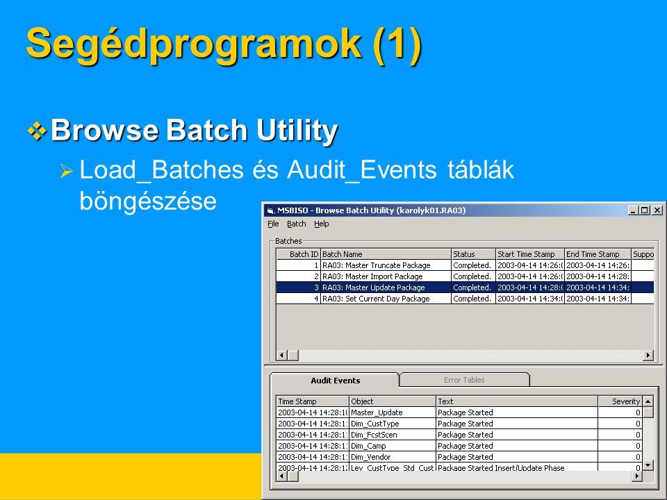 Segédprogramok (1)  Browse Batch Utility  Load_Batches és Audit_Events táblák böngészése