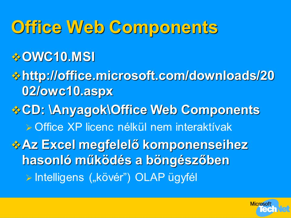 Office Web Components  OWC10.MSI  http://office.microsoft.com/downloads/20 02/owc10.aspx  CD: \Anyagok\Office Web Components  Office XP licenc nél