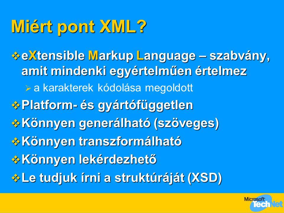 Miért pont XML?  eXtensible Markup Language – szabvány, amit mindenki egyértelműen értelmez  a karakterek kódolása megoldott  Platform- és gyártófü