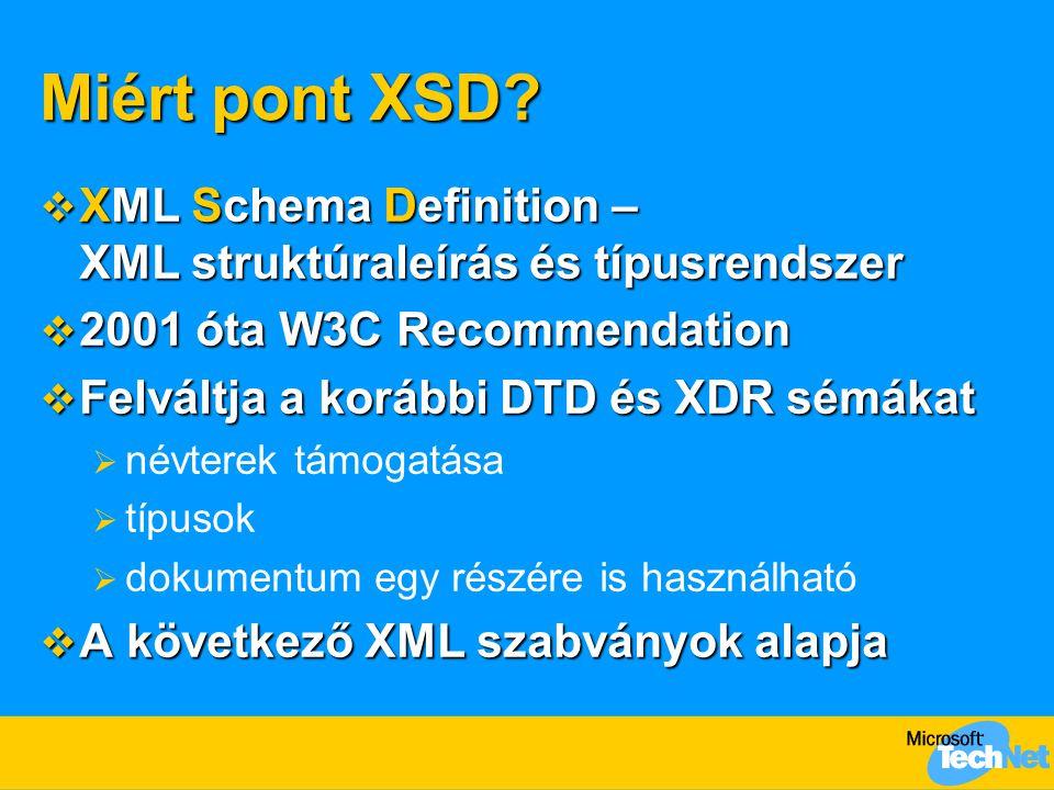 Miért pont XSD?  XML Schema Definition – XML struktúraleírás és típusrendszer  2001 óta W3C Recommendation  Felváltja a korábbi DTD és XDR sémákat