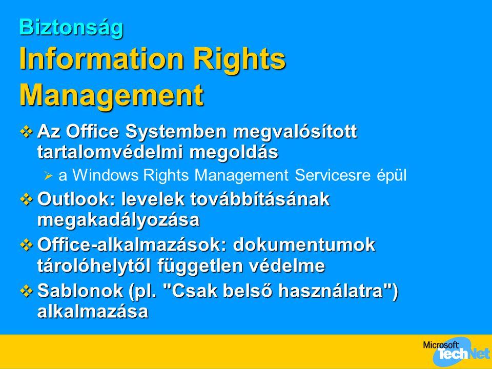 Biztonság Information Rights Management  Az Office Systemben megvalósított tartalomvédelmi megoldás  a Windows Rights Management Servicesre épül  O