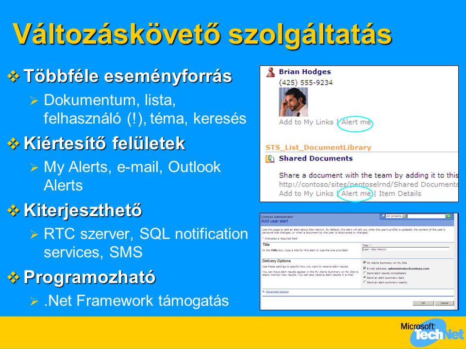 Változáskövető szolgáltatás  Többféle eseményforrás  Dokumentum, lista, felhasználó (!), téma, keresés  Kiértesítő felületek  My Alerts, e-mail, O