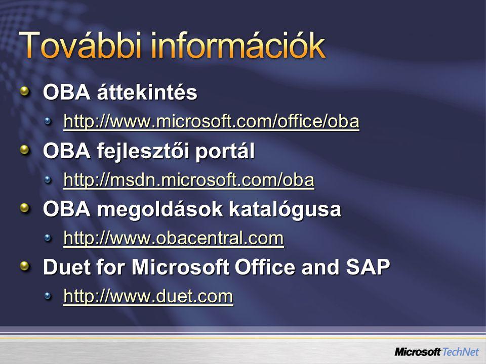 OBA áttekintés http://www.microsoft.com/office/oba OBA fejlesztői portál http://msdn.microsoft.com/oba OBA megoldások katalógusa http://www.obacentral.com Duet for Microsoft Office and SAP http://www.duet.com