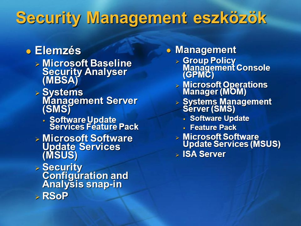 Security Management eszközök Elemzés Elemzés  Microsoft Baseline Security Analyser (MBSA)  Systems Management Server (SMS)  Software Update Service